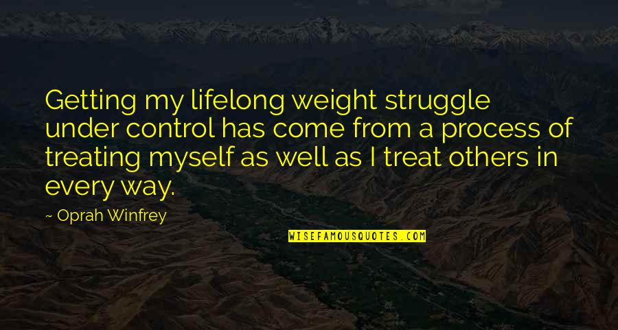 The Way You Treat Others Quotes By Oprah Winfrey: Getting my lifelong weight struggle under control has