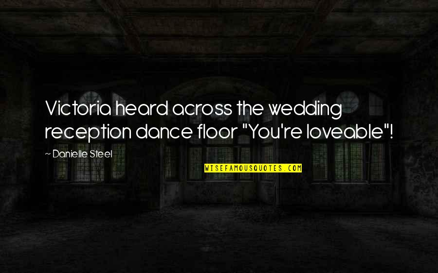 The Wedding Dance Quotes By Danielle Steel: Victoria heard across the wedding reception dance floor