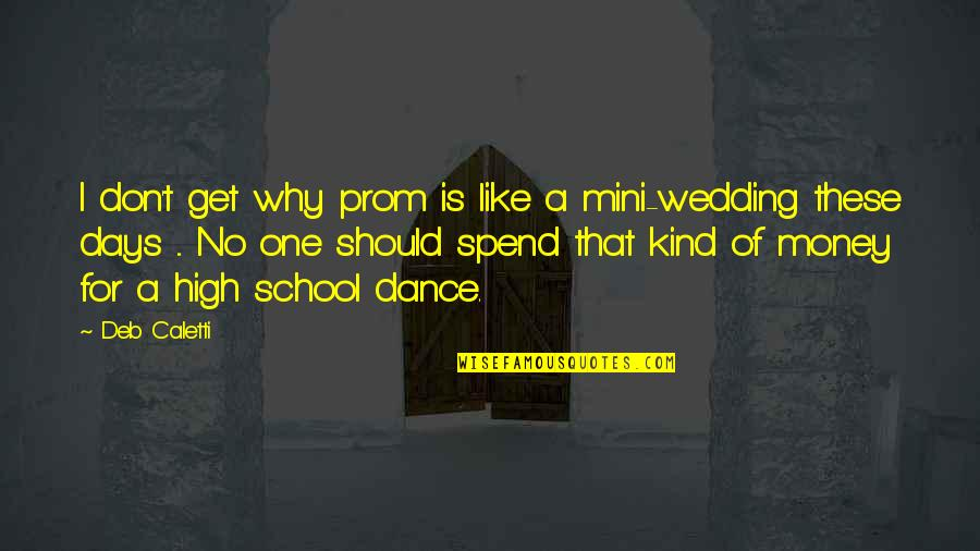 The Wedding Dance Quotes By Deb Caletti: I don't get why prom is like a