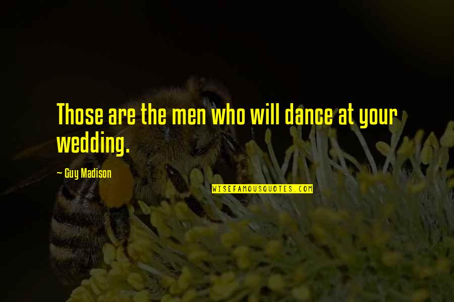 The Wedding Dance Quotes By Guy Madison: Those are the men who will dance at
