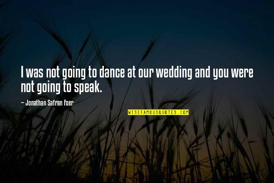 The Wedding Dance Quotes By Jonathan Safran Foer: I was not going to dance at our