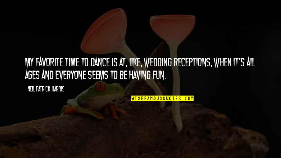 The Wedding Dance Quotes By Neil Patrick Harris: My favorite time to dance is at, like,