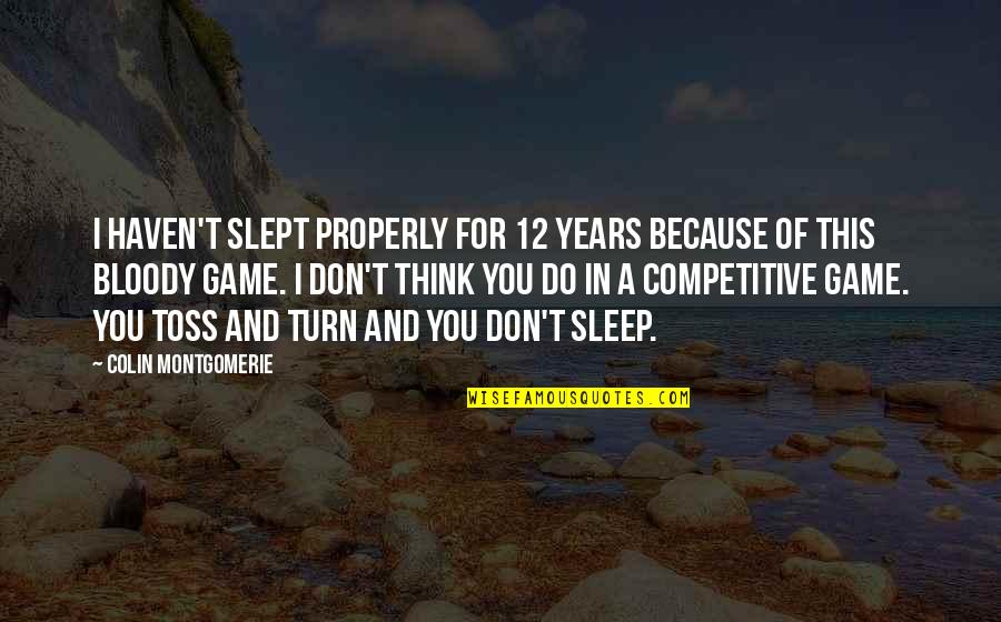 The Wedding Date Quotes By Colin Montgomerie: I haven't slept properly for 12 years because