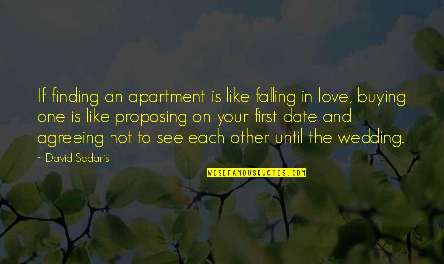 The Wedding Date Quotes By David Sedaris: If finding an apartment is like falling in