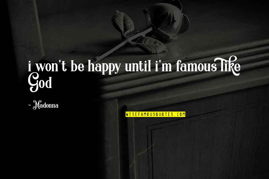 The Wedding Date Quotes By Madonna: i won't be happy until i'm famous like