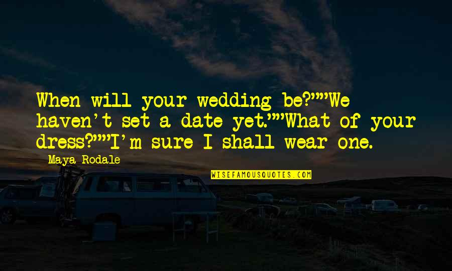 """The Wedding Date Quotes By Maya Rodale: When will your wedding be?""""""""We haven't set a"""