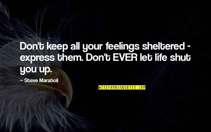 The Wedding Date Quotes By Steve Maraboli: Don't keep all your feelings sheltered - express