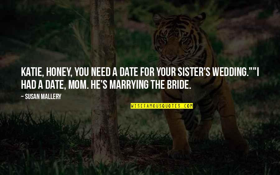 The Wedding Date Quotes By Susan Mallery: Katie, honey, you need a date for your