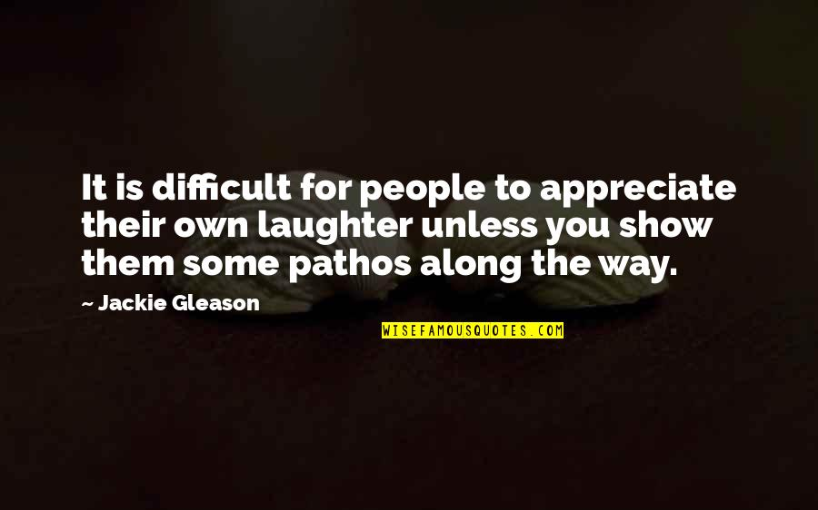 The Week Starting Quotes By Jackie Gleason: It is difficult for people to appreciate their