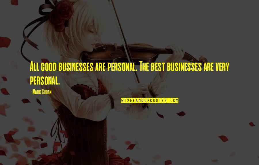 The Week Starting Quotes By Mark Cuban: All good businesses are personal. The best businesses