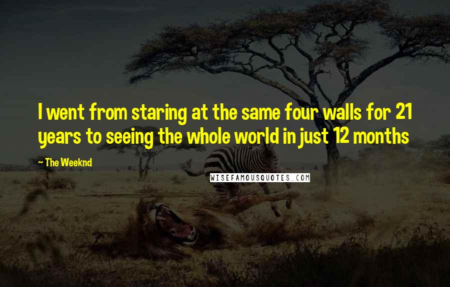 The Weeknd quotes: I went from staring at the same four walls for 21 years to seeing the whole world in just 12 months