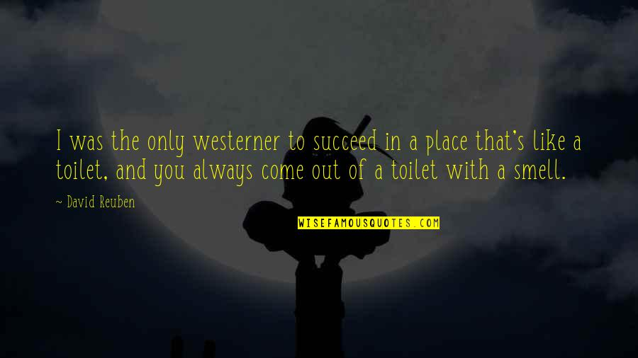 The Westerner Quotes By David Reuben: I was the only westerner to succeed in