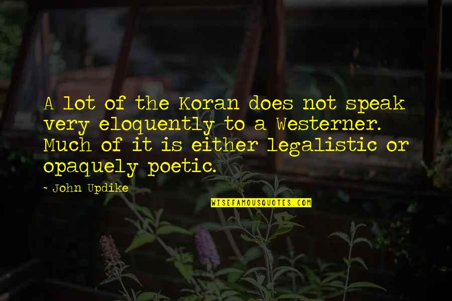 The Westerner Quotes By John Updike: A lot of the Koran does not speak