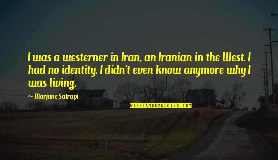 The Westerner Quotes By Marjane Satrapi: I was a westerner in Iran, an Iranian