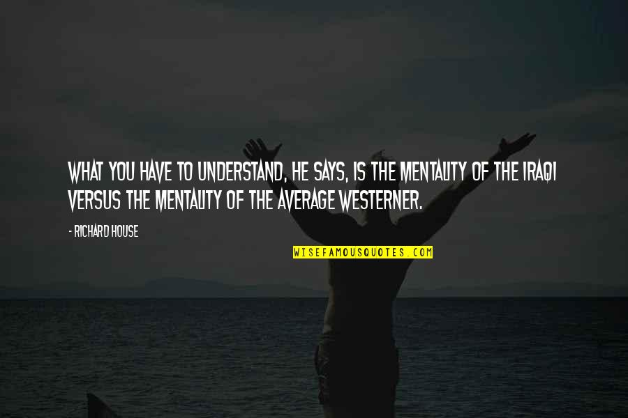 The Westerner Quotes By Richard House: What you have to understand, he says, is