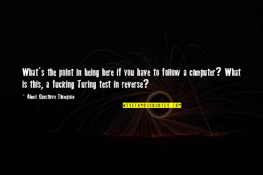 The What If Quotes By Ahmir Questlove Thompson: What's the point in being here if you