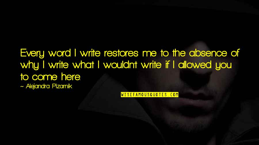The What If Quotes By Alejandra Pizarnik: Every word I write restores me to the