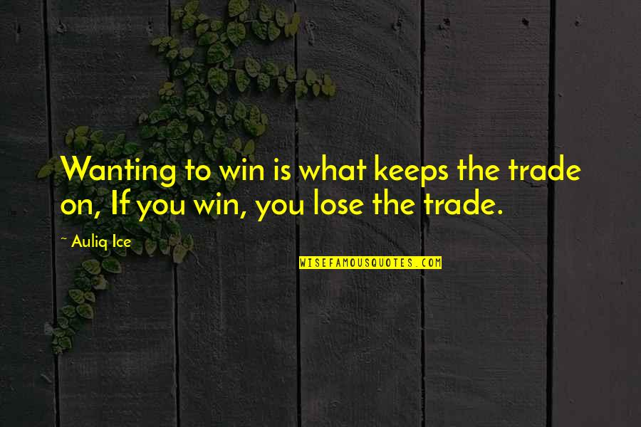 The What If Quotes By Auliq Ice: Wanting to win is what keeps the trade