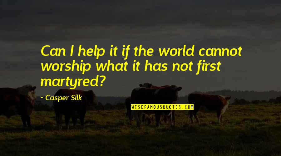The What If Quotes By Casper Silk: Can I help it if the world cannot