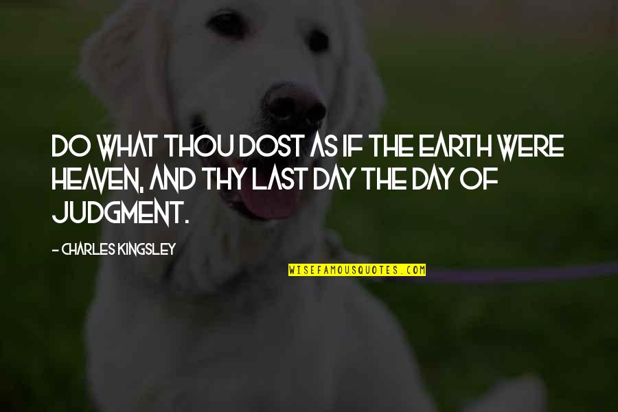The What If Quotes By Charles Kingsley: Do what thou dost as if the earth