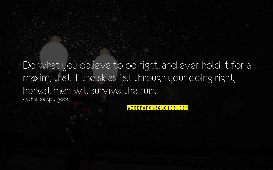 The What If Quotes By Charles Spurgeon: Do what you believe to be right, and
