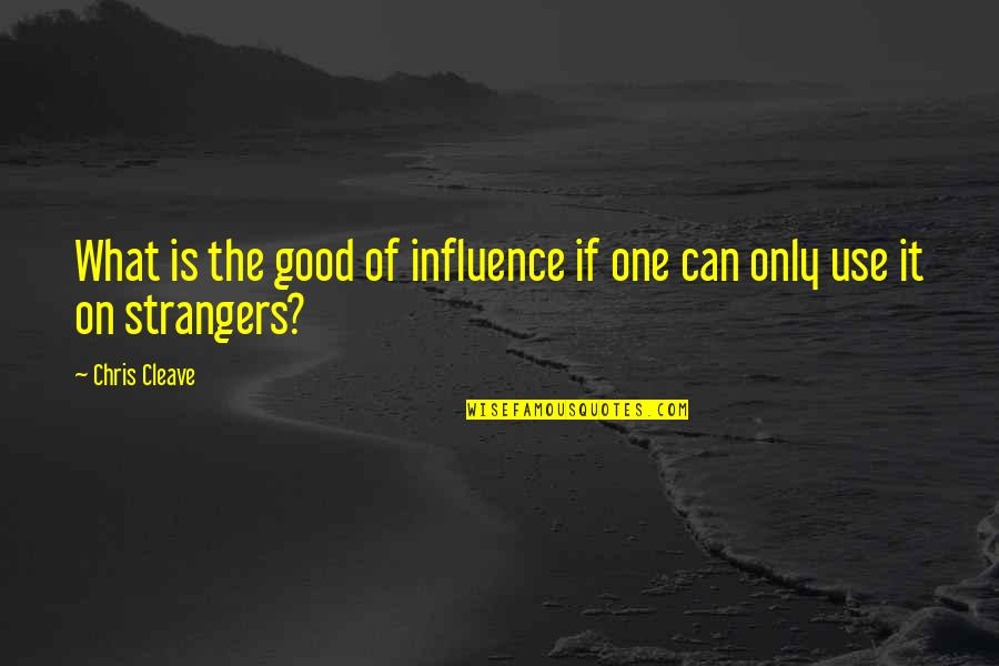 The What If Quotes By Chris Cleave: What is the good of influence if one