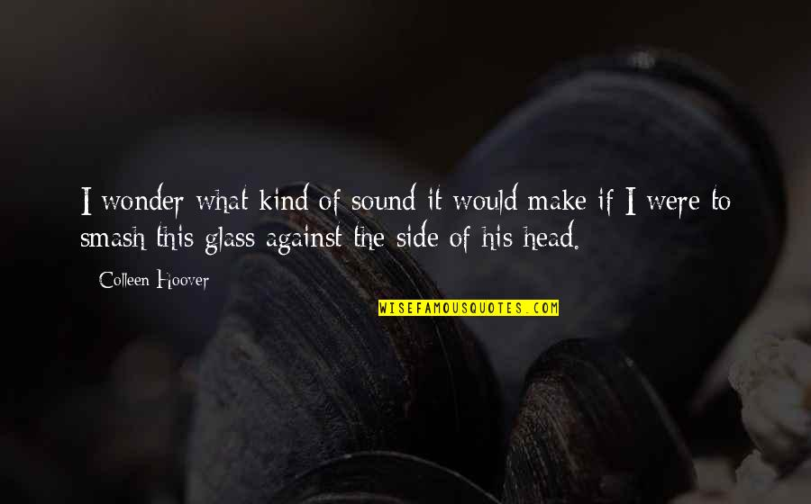 The What If Quotes By Colleen Hoover: I wonder what kind of sound it would