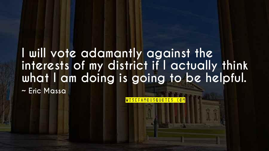 The What If Quotes By Eric Massa: I will vote adamantly against the interests of