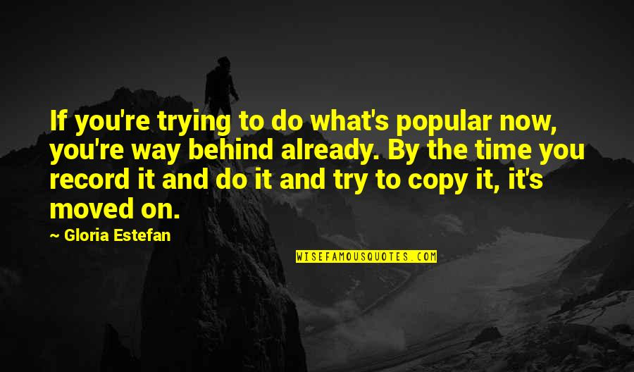 The What If Quotes By Gloria Estefan: If you're trying to do what's popular now,