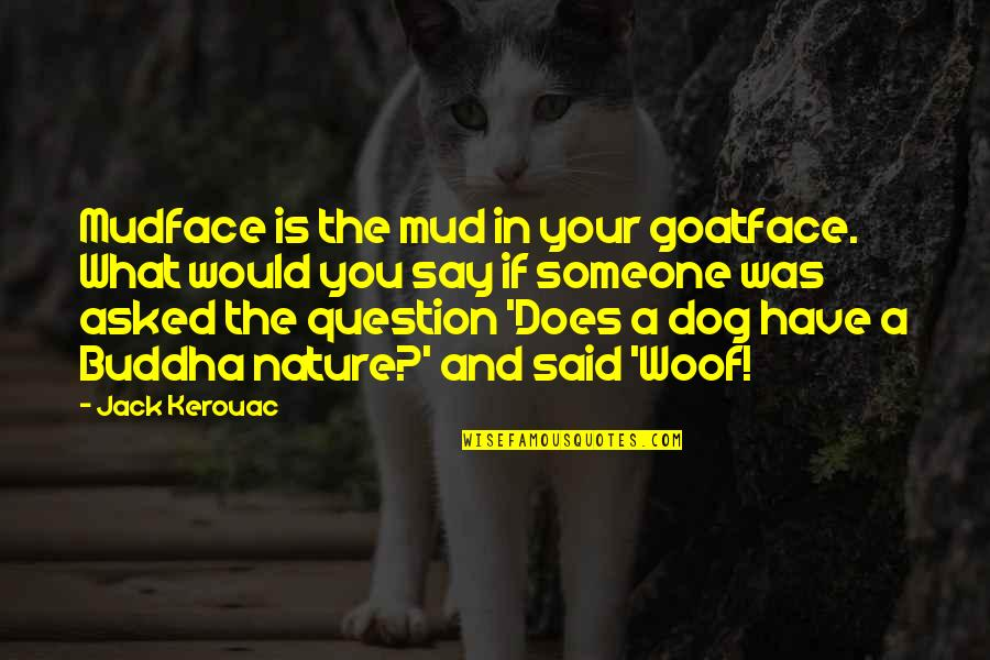 The What If Quotes By Jack Kerouac: Mudface is the mud in your goatface. What