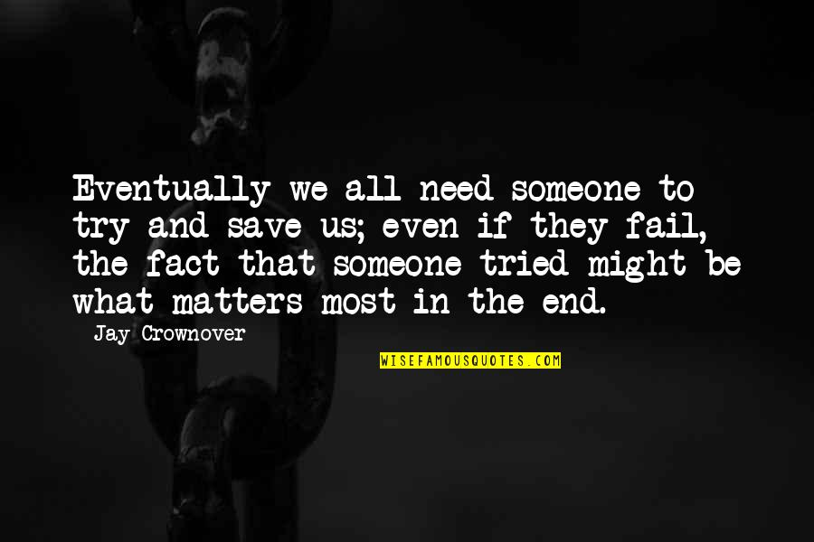 The What If Quotes By Jay Crownover: Eventually we all need someone to try and