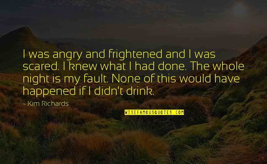The What If Quotes By Kim Richards: I was angry and frightened and I was