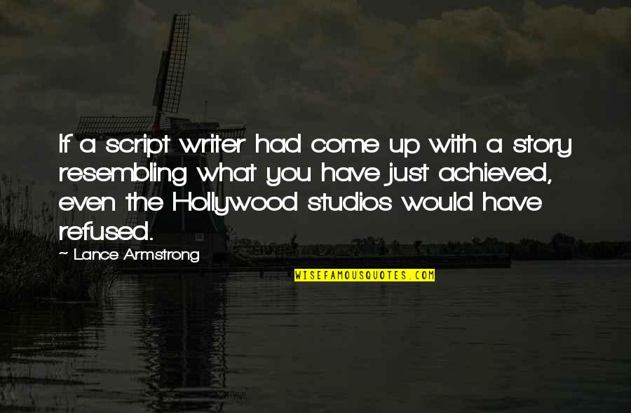 The What If Quotes By Lance Armstrong: If a script writer had come up with