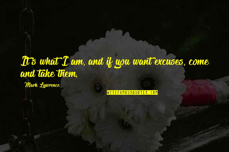 The What If Quotes By Mark Lawrence: It's what I am, and if you want