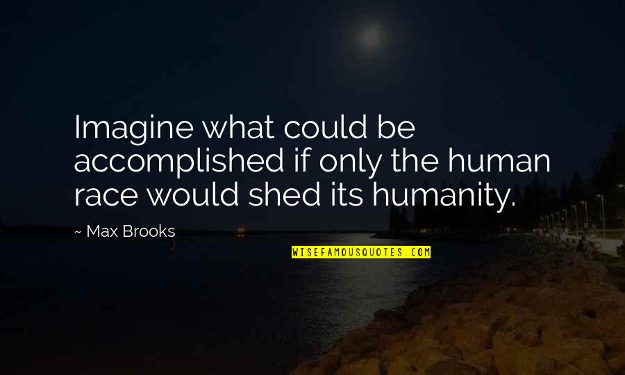 The What If Quotes By Max Brooks: Imagine what could be accomplished if only the