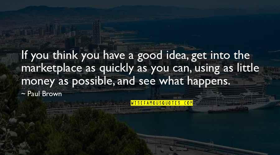 The What If Quotes By Paul Brown: If you think you have a good idea,
