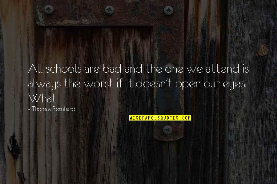 The What If Quotes By Thomas Bernhard: All schools are bad and the one we