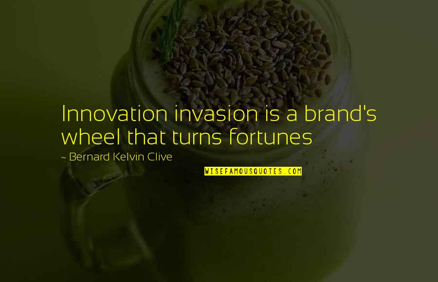 The Wheel Turns Quotes By Bernard Kelvin Clive: Innovation invasion is a brand's wheel that turns