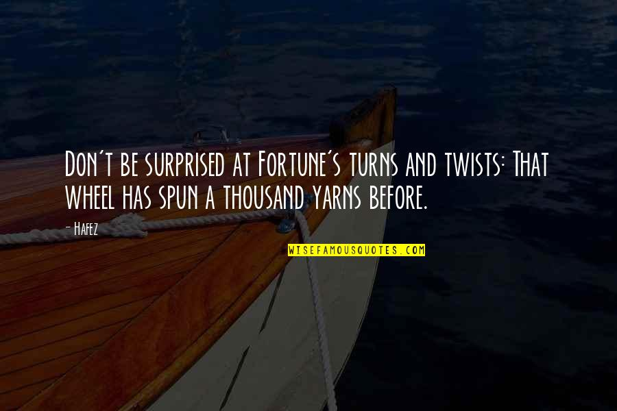 The Wheel Turns Quotes By Hafez: Don't be surprised at Fortune's turns and twists: