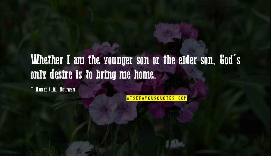 The Wheel Turns Quotes By Henri J.M. Nouwen: Whether I am the younger son or the