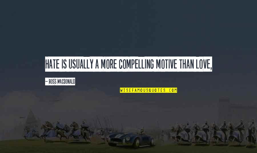 The Wheel Turns Quotes By Ross Macdonald: Hate is usually a more compelling motive than