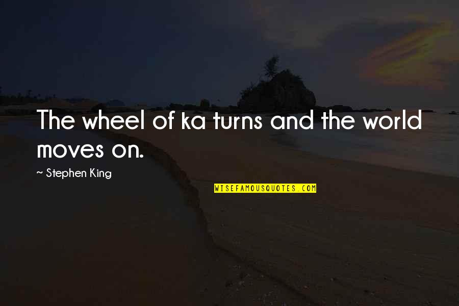 The Wheel Turns Quotes By Stephen King: The wheel of ka turns and the world