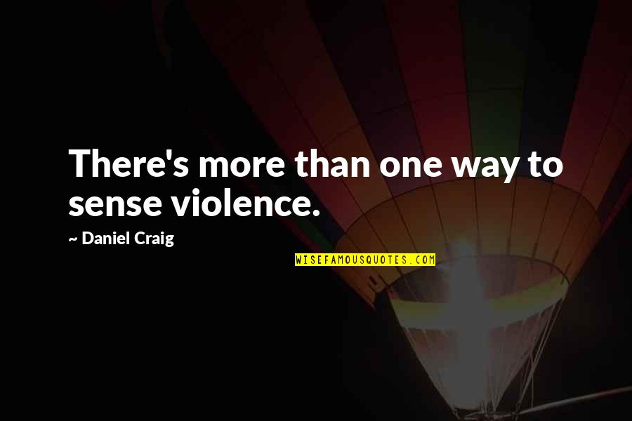The White Devil Bracciano Quotes By Daniel Craig: There's more than one way to sense violence.
