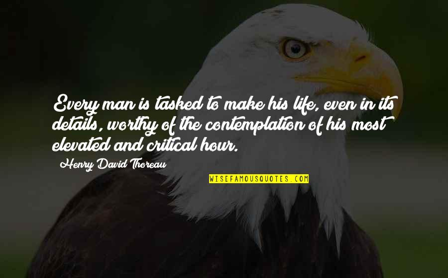 The White Knuckler Quotes By Henry David Thoreau: Every man is tasked to make his life,