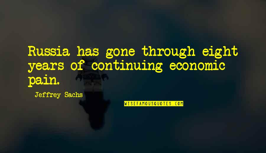 The White Knuckler Quotes By Jeffrey Sachs: Russia has gone through eight years of continuing