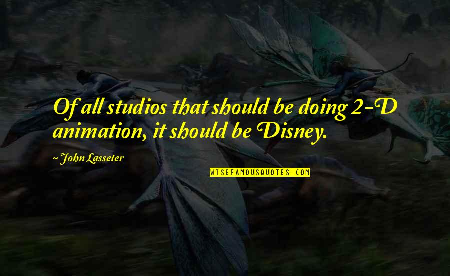 The White Knuckler Quotes By John Lasseter: Of all studios that should be doing 2-D