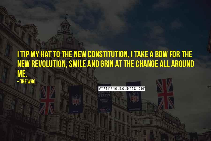 The Who quotes: I tip my hat to the new constitution, I take a bow for the new revolution, smile and grin at the change all around me.