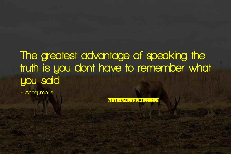 The Will Kristen Ashley Quotes By Anonymous: The greatest advantage of speaking the truth is