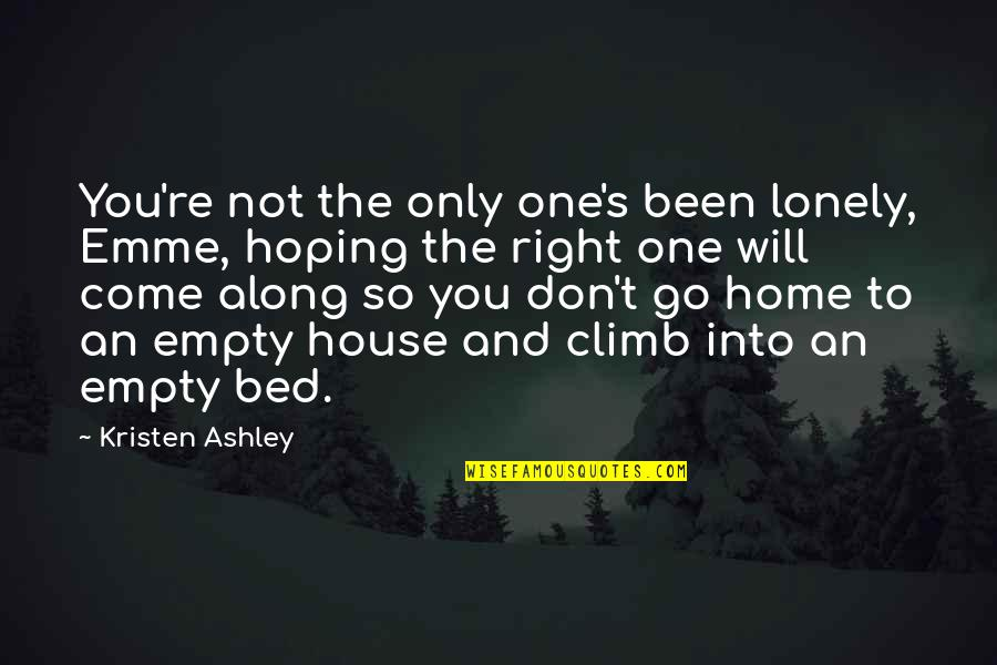 The Will Kristen Ashley Quotes By Kristen Ashley: You're not the only one's been lonely, Emme,