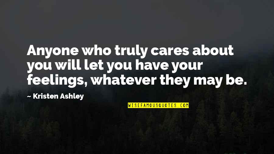 The Will Kristen Ashley Quotes By Kristen Ashley: Anyone who truly cares about you will let